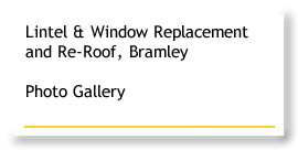 Lintel and Window Replacement and Re-Roof Bramley
